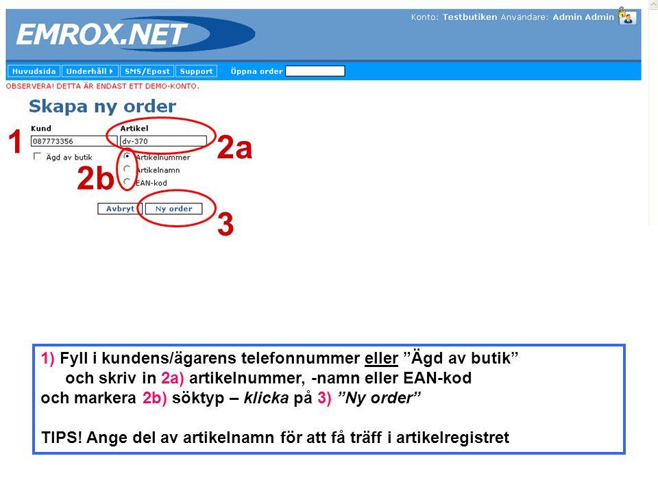 """1) Fyll i kundens/ägarens telefonnummer eller """"Ägd av butik"""" och skriv in 2a) artikelnummer, -namn eller EAN-kod och markera 2b) söktyp – klicka på 3)"""
