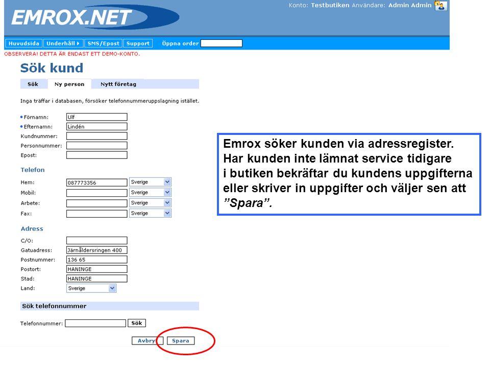 Emrox söker kunden via adressregister. Har kunden inte lämnat service tidigare i butiken bekräftar du kundens uppgifterna eller skriver in uppgifter o