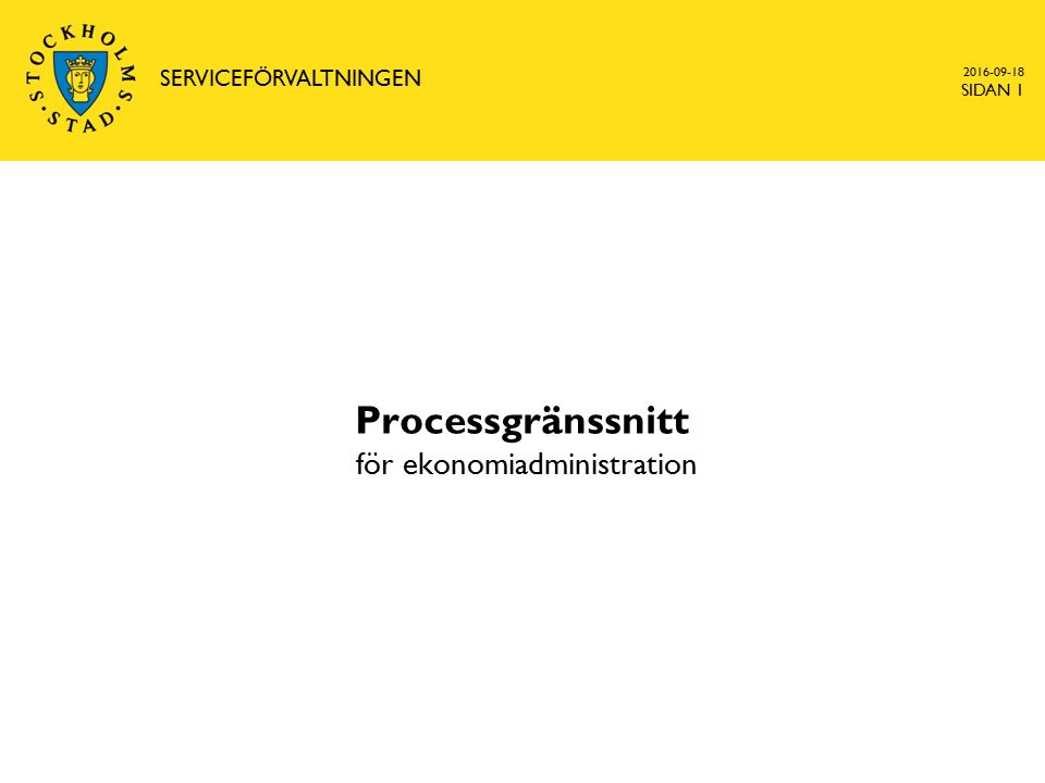 Processgränssnitt för ekonomiadministration 2016-09-18 SERVICEFÖRVALTNINGEN SIDAN 1