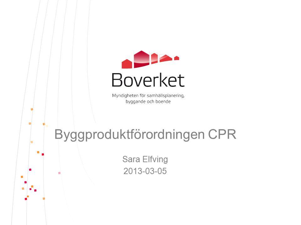 Byggproduktförordningen CPR Sara Elfving 2013-03-05