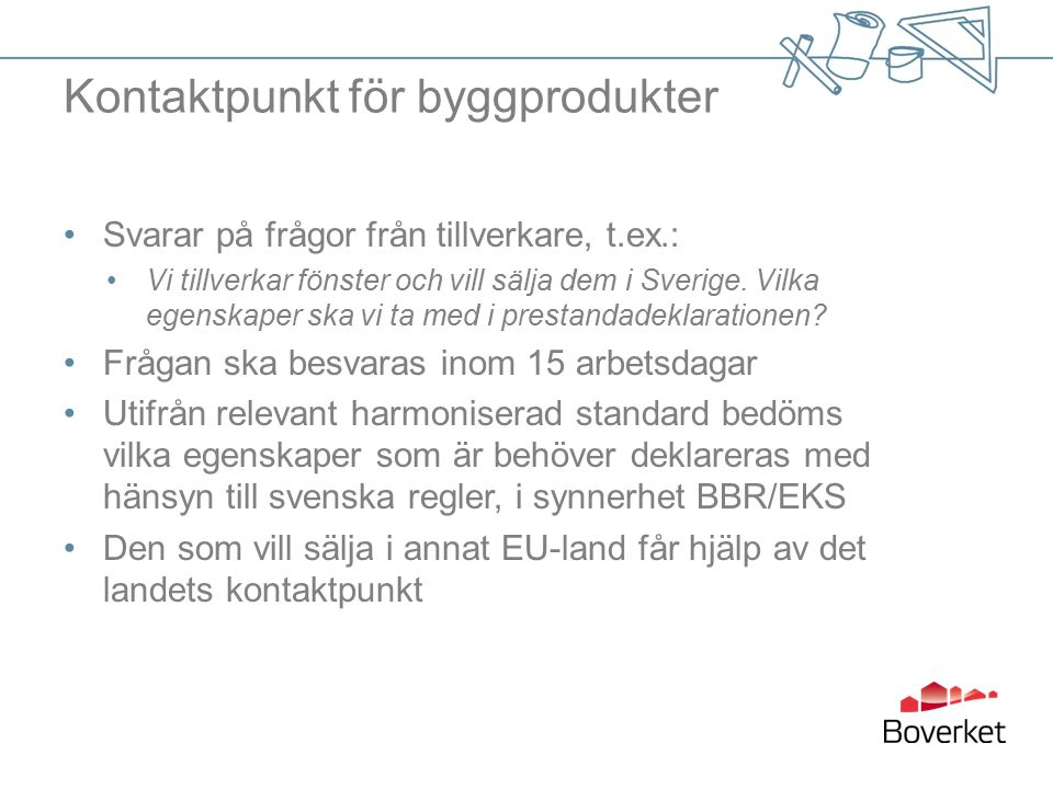 Kontaktpunkt för byggprodukter Svarar på frågor från tillverkare, t.ex.: Vi tillverkar fönster och vill sälja dem i Sverige.