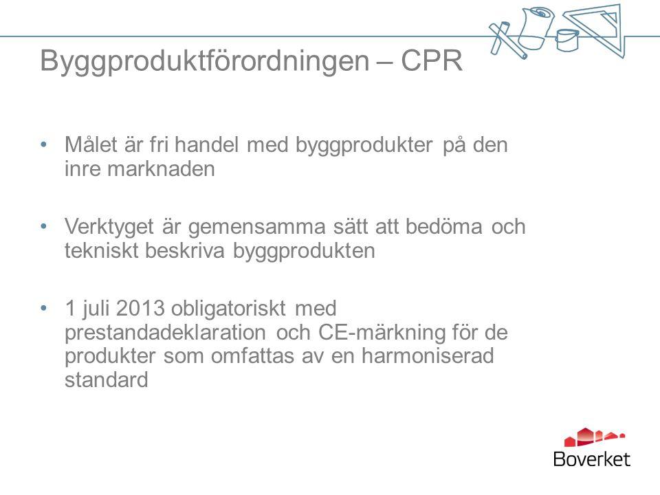 Byggproduktförordningen – CPR Målet är fri handel med byggprodukter på den inre marknaden Verktyget är gemensamma sätt att bedöma och tekniskt beskriva byggprodukten 1 juli 2013 obligatoriskt med prestandadeklaration och CE-märkning för de produkter som omfattas av en harmoniserad standard