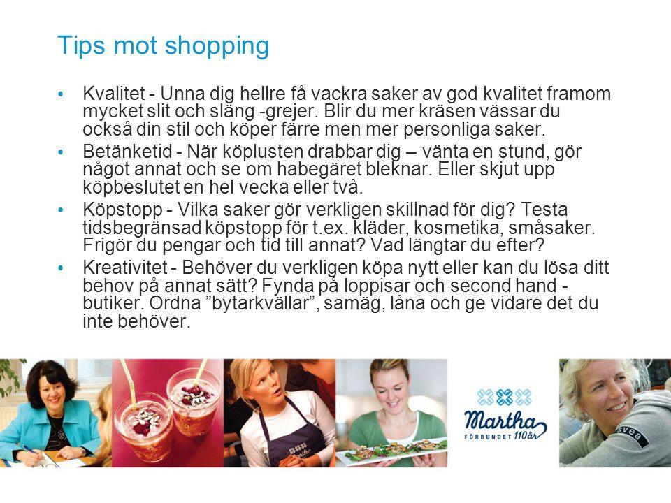 Tips mot shopping Kvalitet - Unna dig hellre få vackra saker av god kvalitet framom mycket slit och släng -grejer.