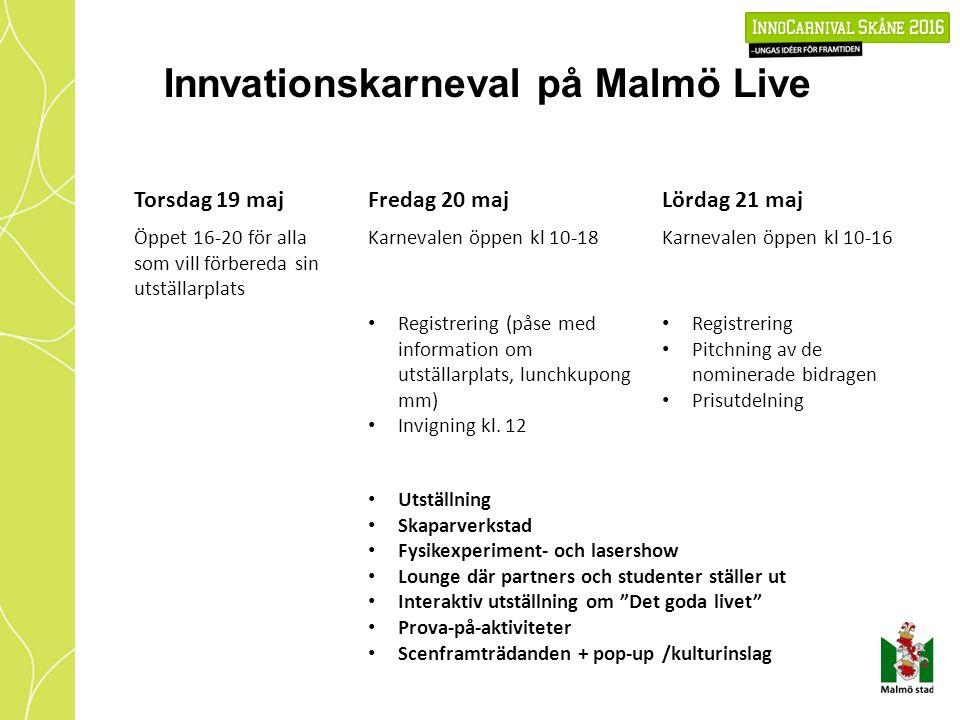 Innvationskarneval på Malmö Live Torsdag 19 majFredag 20 majLördag 21 maj Öppet 16-20 för alla som vill förbereda sin utställarplats Karnevalen öppen kl 10-18Karnevalen öppen kl 10-16 Registrering (påse med information om utställarplats, lunchkupong mm) Invigning kl.