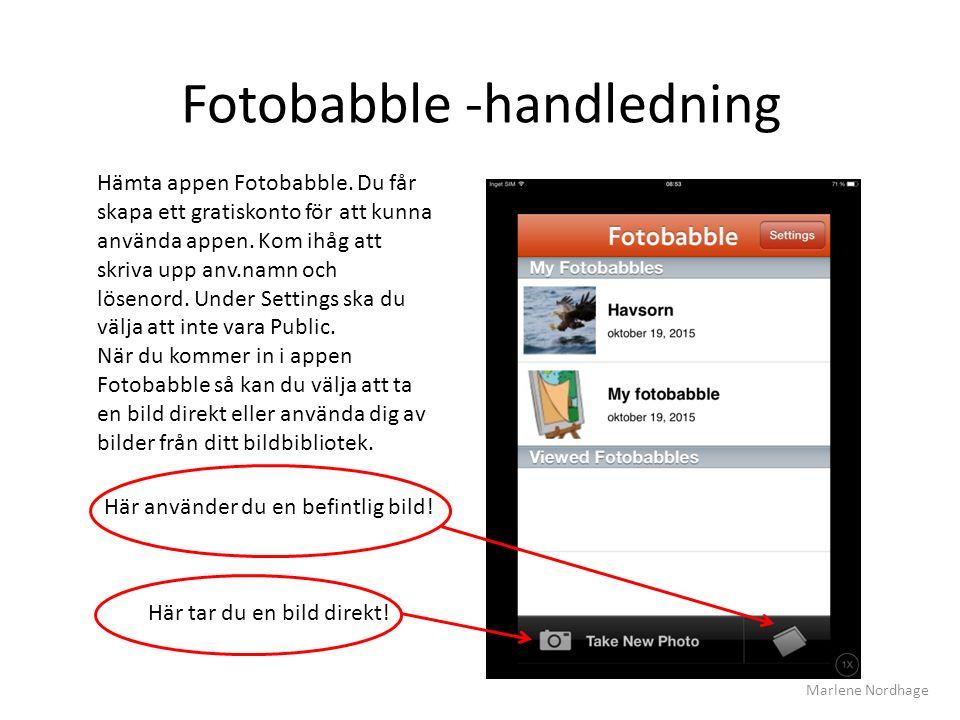 Fotobabble -handledning Hämta appen Fotobabble. Du får skapa ett gratiskonto för att kunna använda appen. Kom ihåg att skriva upp anv.namn och lösenor