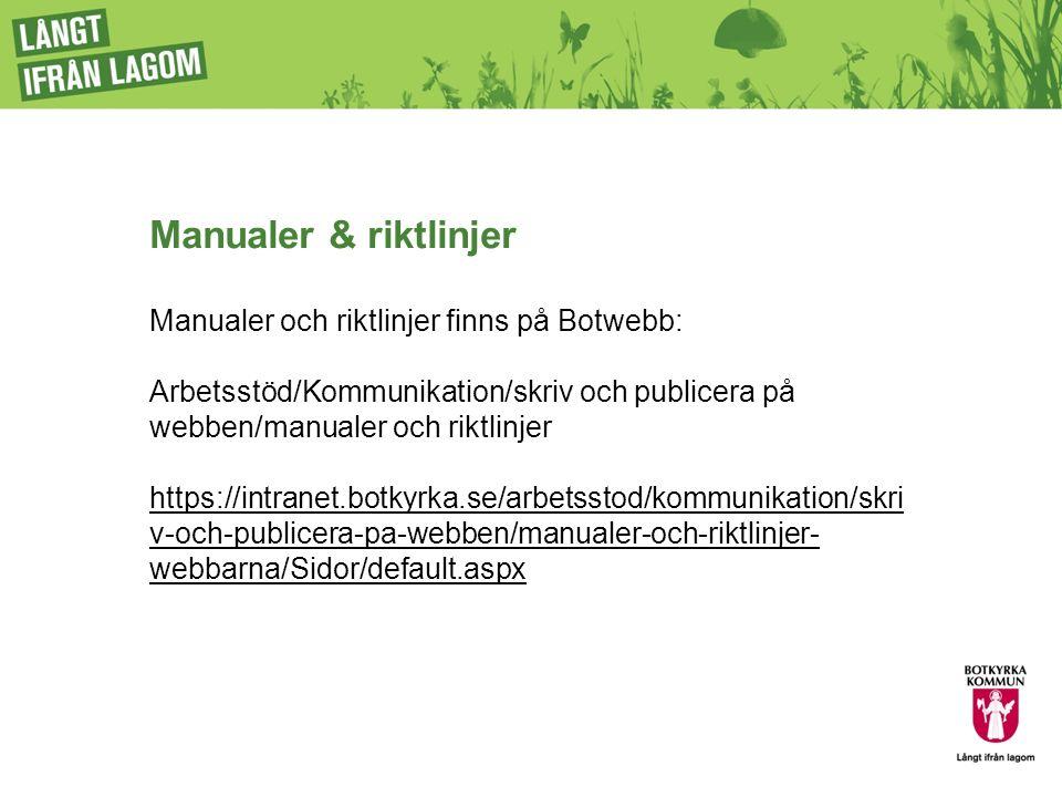 Manualer & riktlinjer Manualer och riktlinjer finns på Botwebb: Arbetsstöd/Kommunikation/skriv och publicera på webben/manualer och riktlinjer https://intranet.botkyrka.se/arbetsstod/kommunikation/skri v-och-publicera-pa-webben/manualer-och-riktlinjer- webbarna/Sidor/default.aspx https://intranet.botkyrka.se/arbetsstod/kommunikation/skri v-och-publicera-pa-webben/manualer-och-riktlinjer- webbarna/Sidor/default.aspx