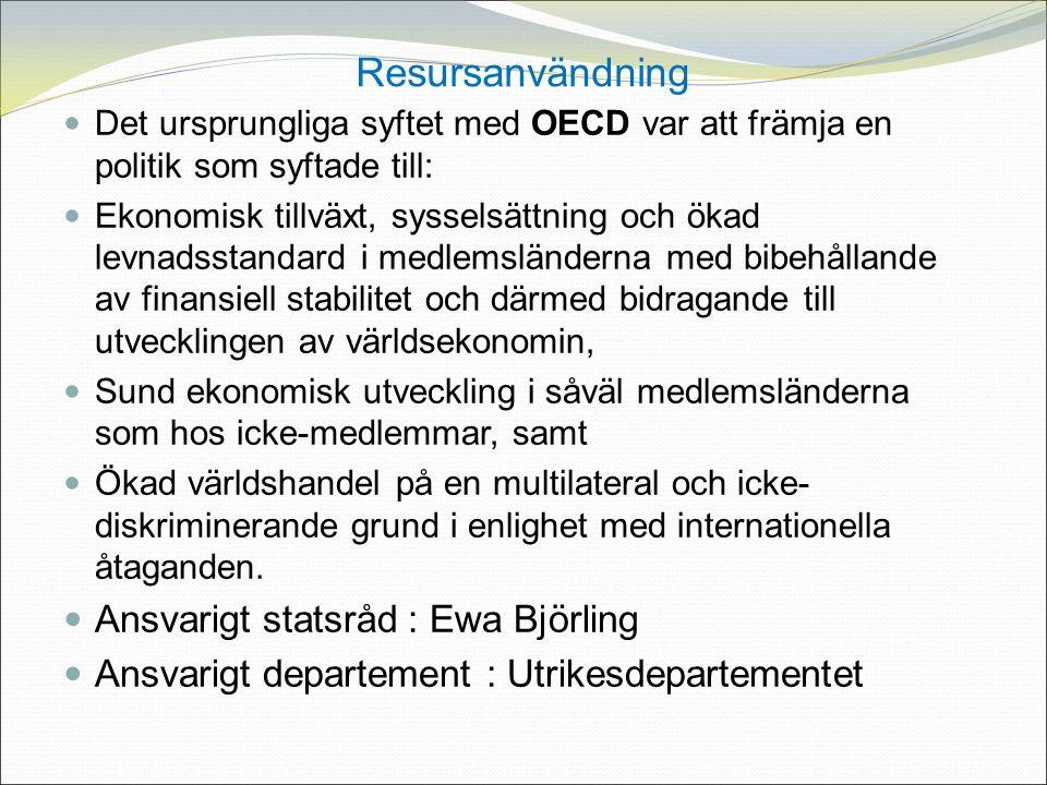 Resursanvändning Det ursprungliga syftet med OECD var att främja en politik som syftade till: Ekonomisk tillväxt, sysselsättning och ökad levnadsstandard i medlemsländerna med bibehållande av finansiell stabilitet och därmed bidragande till utvecklingen av världsekonomin, Sund ekonomisk utveckling i såväl medlemsländerna som hos icke-medlemmar, samt Ökad världshandel på en multilateral och icke- diskriminerande grund i enlighet med internationella åtaganden.