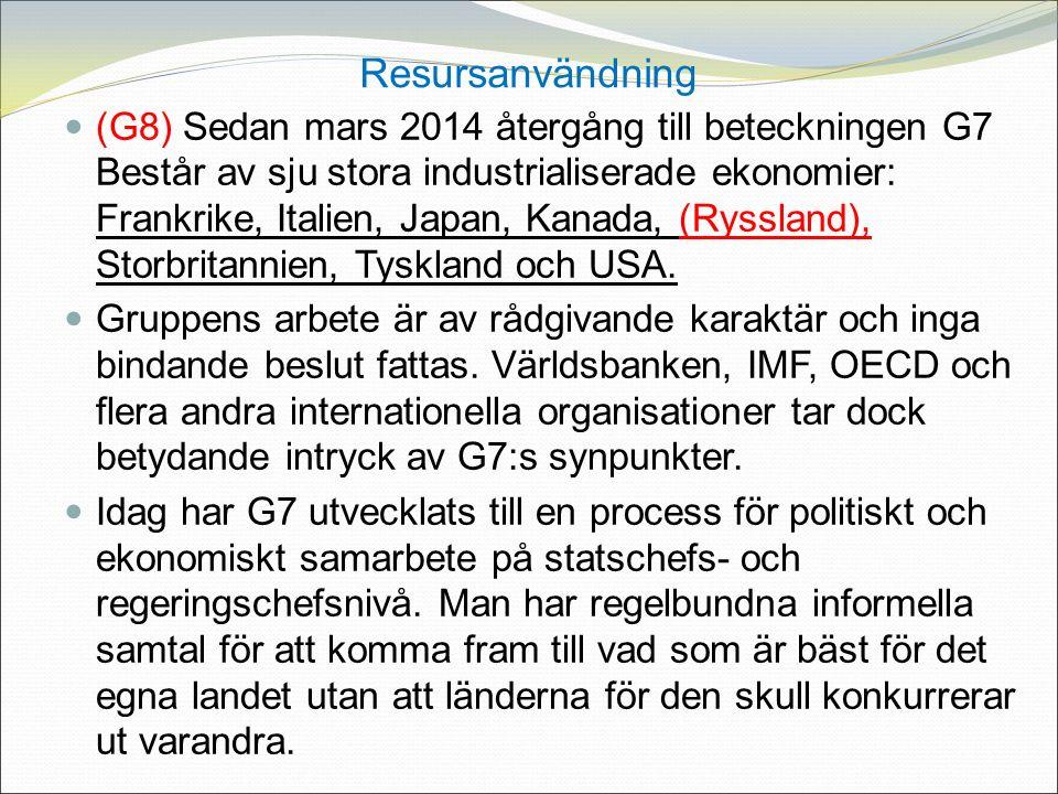 Resursanvändning (G8) Sedan mars 2014 återgång till beteckningen G7 Består av sju stora industrialiserade ekonomier: Frankrike, Italien, Japan, Kanada, (Ryssland), Storbritannien, Tyskland och USA.