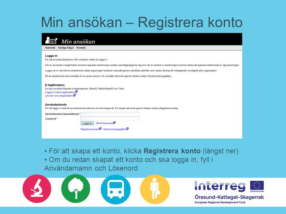 Min ansökan – Registrera konto För att skapa ett konto, klicka Registrera konto (längst ner) Om du redan skapat ett konto och ska logga in, fyll i Användarnamn och Lösenord