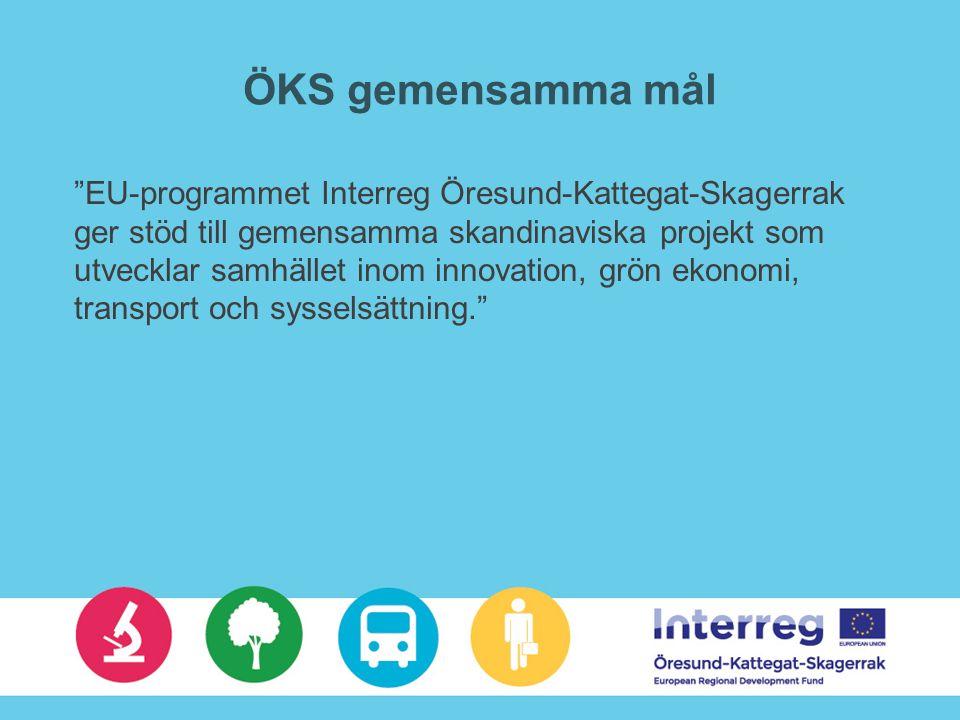 ÖKS gemensamma mål EU-programmet Interreg Öresund-Kattegat-Skagerrak ger stöd till gemensamma skandinaviska projekt som utvecklar samhället inom innovation, grön ekonomi, transport och sysselsättning.