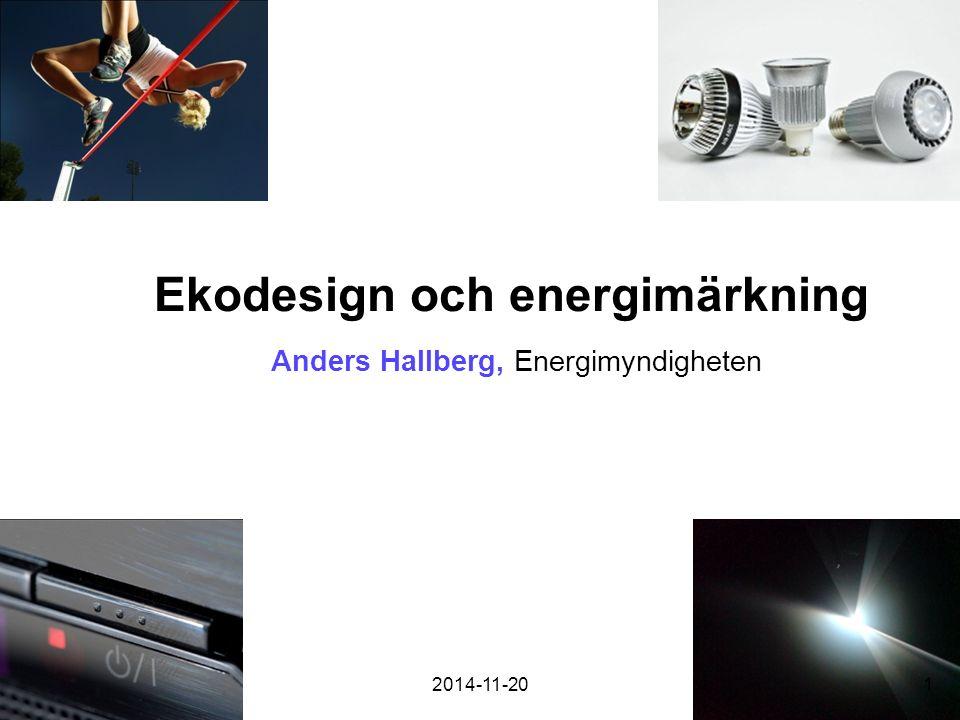 Ekodesign och energimärkning Anders Hallberg, Energimyndigheten 2014-11-201