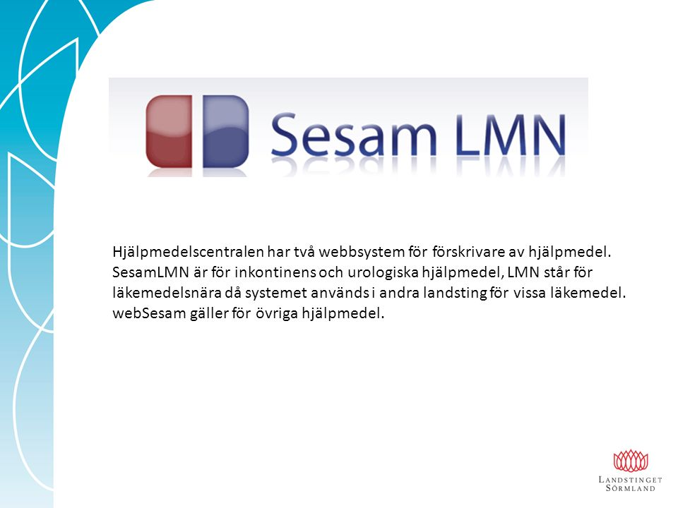Sesam LMN Information om patienters inkontinens- hjälpmedel Information om produkter i Vesicas sortiment Förskriva inkontinens- hjälpmedel och beställa hjälpmedel Målet med utbildningen är att få