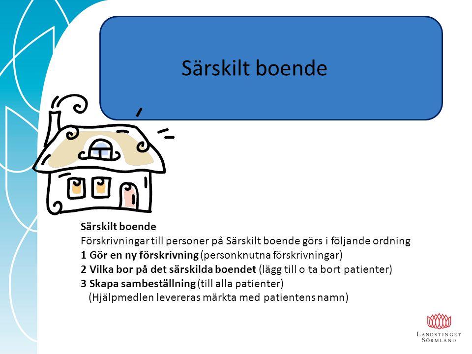 Särskilt boende Förskrivningar till personer på Särskilt boende görs i följande ordning 1 Gör en ny förskrivning (personknutna förskrivningar) 2 Vilka