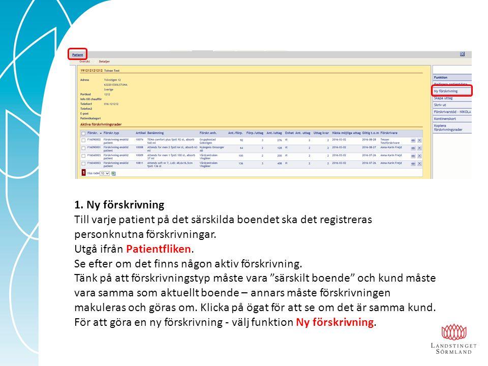1. Ny förskrivning Till varje patient på det särskilda boendet ska det registreras personknutna förskrivningar. Utgå ifrån Patientfliken. Se efter om