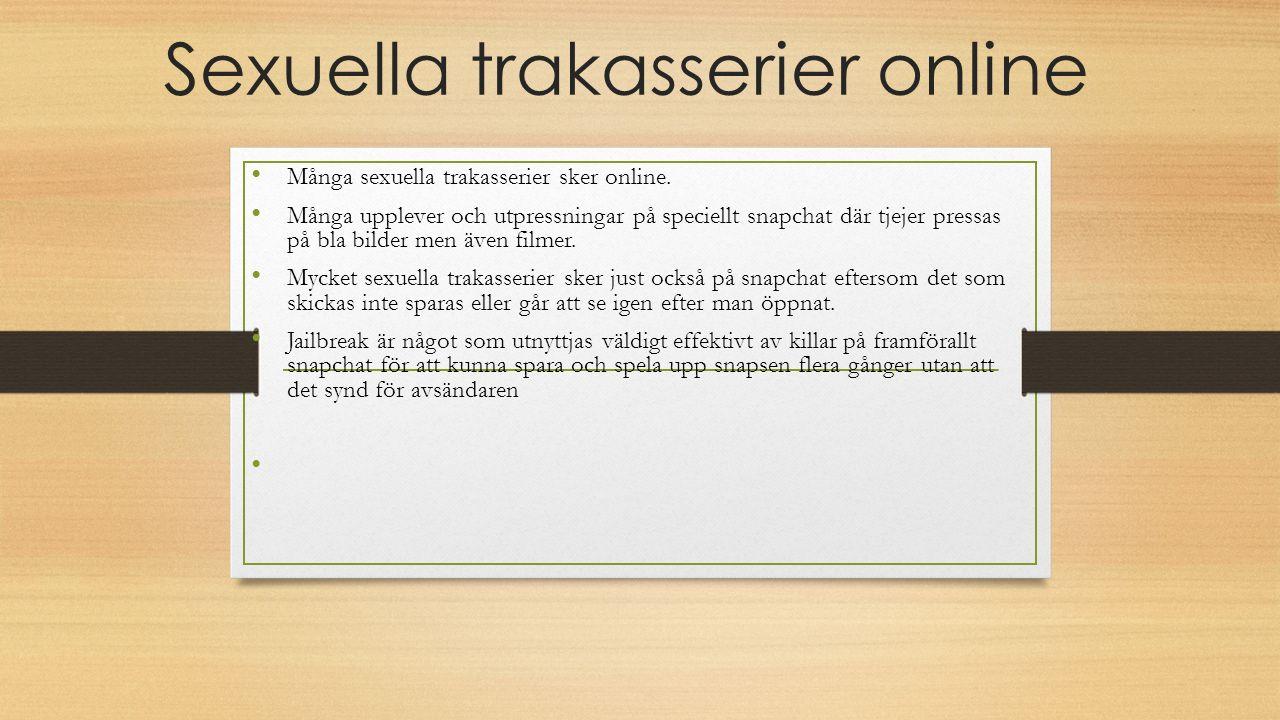 Sexuella trakasserier online Många sexuella trakasserier sker online. Många upplever och utpressningar på speciellt snapchat där tjejer pressas på bla