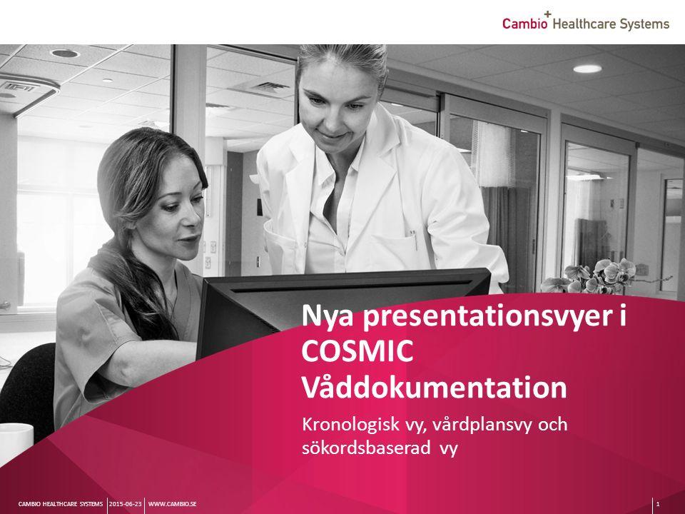 Sv CAMBIO HEALTHCARE SYSTEMS Nya presentationsvyer i COSMIC Våddokumentation Kronologisk vy, vårdplansvy och sökordsbaserad vy WWW.CAMBIO.SE2015-06-231