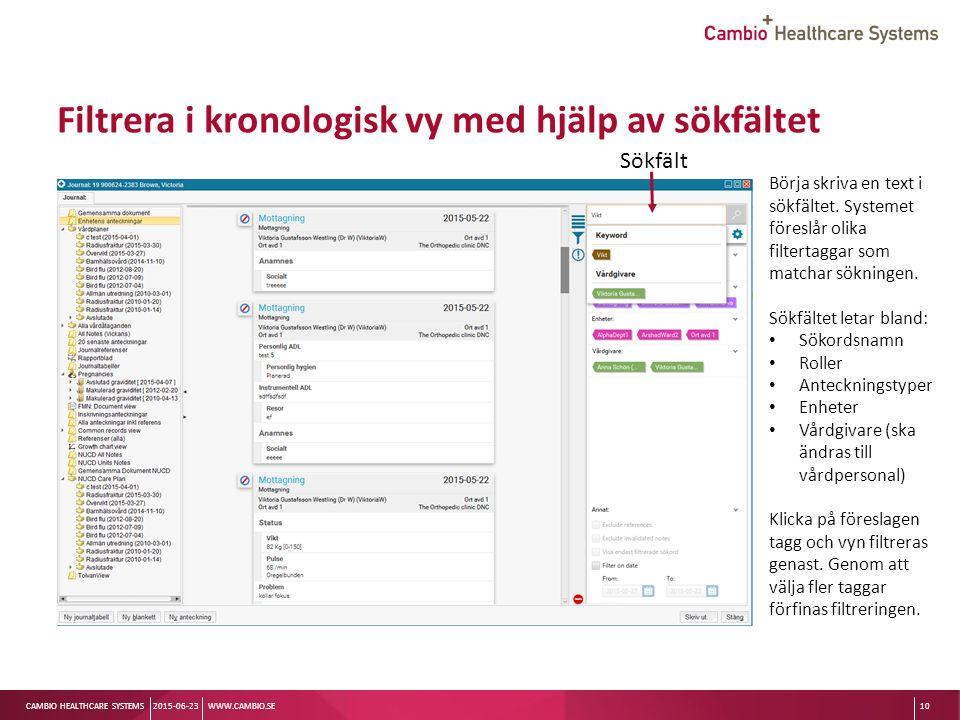 Sv CAMBIO HEALTHCARE SYSTEMS Filtrera i kronologisk vy med hjälp av sökfältet 2015-06-23WWW.CAMBIO.SE10 Börja skriva en text i sökfältet.