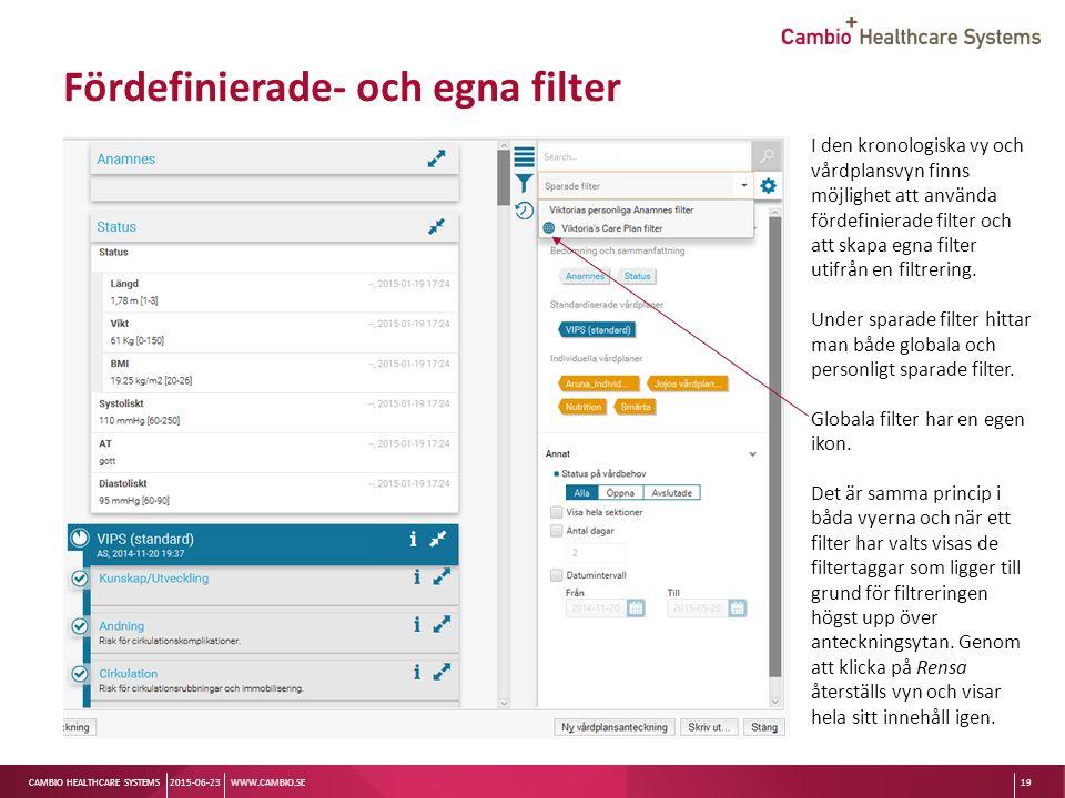 Sv CAMBIO HEALTHCARE SYSTEMS Fördefinierade- och egna filter 2015-06-23WWW.CAMBIO.SE19 I den kronologiska vy och vårdplansvyn finns möjlighet att använda fördefinierade filter och att skapa egna filter utifrån en filtrering.