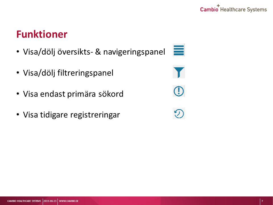 Sv CAMBIO HEALTHCARE SYSTEMS Funktioner Visa/dölj översikts- & navigeringspanel Visa/dölj filtreringspanel Visa endast primära sökord Visa tidigare registreringar 2015-06-23WWW.CAMBIO.SE7