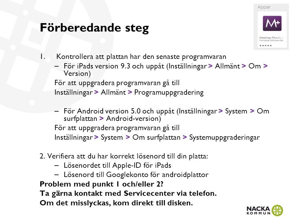 Förberedande steg 1.Kontrollera att plattan har den senaste programvaran – För iPads version 9.3 och uppåt (Inställningar > Allmänt > Om > Version) För att uppgradera programvaran gå till Inställningar > Allmänt > Programuppgradering – För Android version 5.0 och uppåt (Inställningar > System > Om surfplattan > Android-version) För att uppgradera programvaran gå till Inställningar > System > Om surfplattan > Systemuppgraderingar 2.