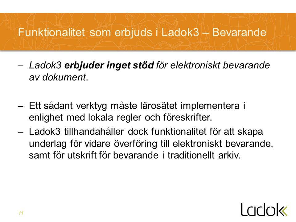 11 Funktionalitet som erbjuds i Ladok3 – Bevarande –Ladok3 erbjuder inget stöd för elektroniskt bevarande av dokument.