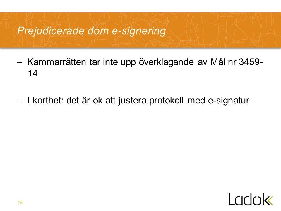 15 Prejudicerade dom e-signering –Kammarrätten tar inte upp överklagande av Mål nr 3459- 14 –I korthet: det är ok att justera protokoll med e-signatur
