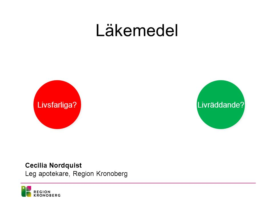 Läkemedel Livsfarliga Livräddande Cecilia Nordquist Leg apotekare, Region Kronoberg