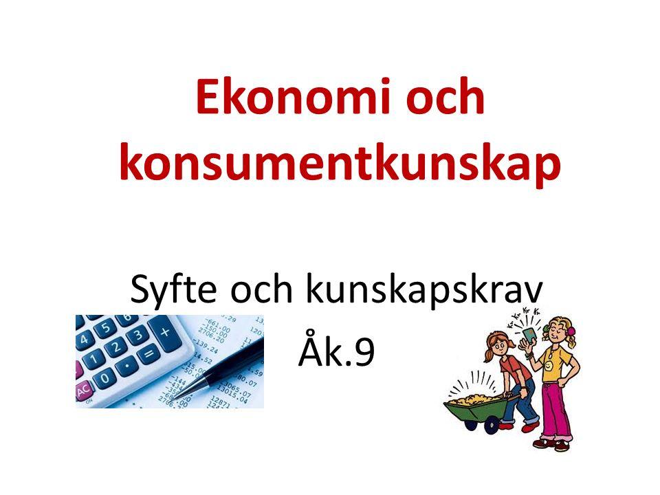 Ekonomi och konsumentkunskap Syfte och kunskapskrav Åk.9