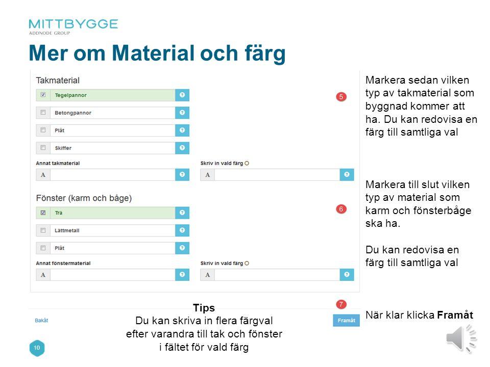 9 Grunduppgifter – Material och färg Markera sedan vilken typ av fasadmaterial som byggnad kommer att ha. Du kan redovisa en färg till varje val Om di