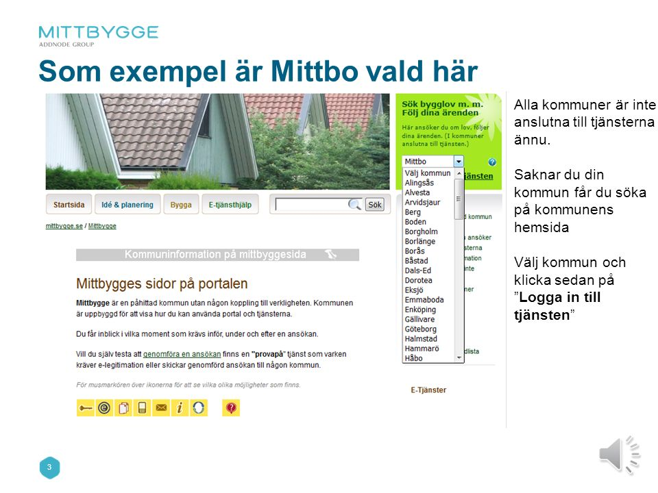 2 Välj kommun att ansöka i Via portalen www.mittbygge.se väljer du från listan den kommun du ska ansöka i. www.mittbygge.se