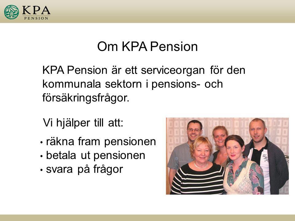Om KPA Pension Vi hjälper till att: räkna fram pensionen betala ut pensionen svara på frågor KPA Pension är ett serviceorgan för den kommunala sektorn i pensions- och försäkringsfrågor.