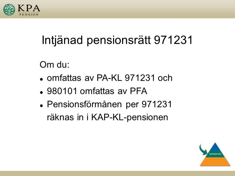 Om du: l omfattas av PA-KL 971231 och l 980101 omfattas av PFA l Pensionsförmånen per 971231 räknas in i KAP-KL-pensionen Intjänad pensionsrätt 971231