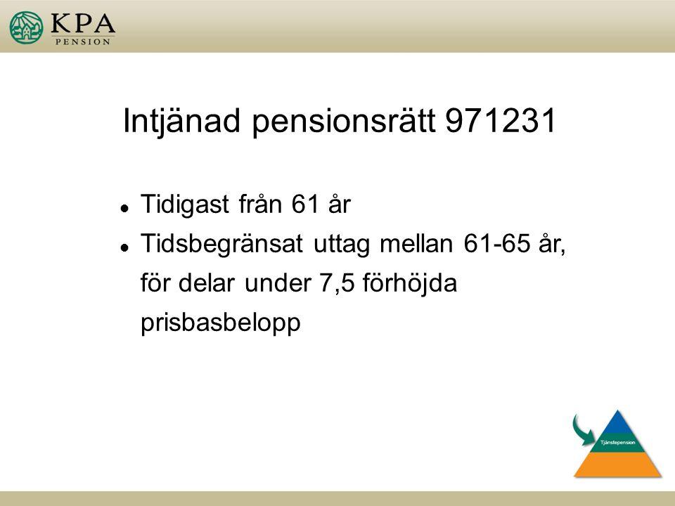 l Tidigast från 61 år l Tidsbegränsat uttag mellan 61-65 år, för delar under 7,5 förhöjda prisbasbelopp Intjänad pensionsrätt 971231