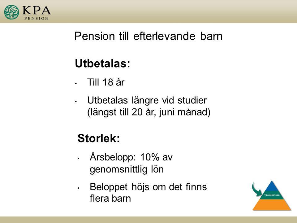 Pension till efterlevande barn Storlek: Årsbelopp: 10% av genomsnittlig lön Beloppet höjs om det finns flera barn Utbetalas: Till 18 år Utbetalas längre vid studier (längst till 20 år, juni månad)