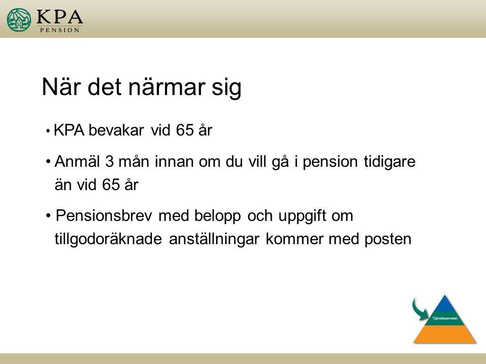 När det närmar sig KPA bevakar vid 65 år Anmäl 3 mån innan om du vill gå i pension tidigare än vid 65 år Pensionsbrev med belopp och uppgift om tillgodoräknade anställningar kommer med posten