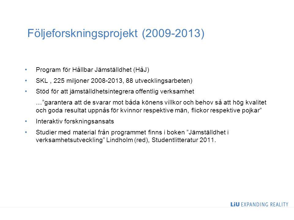 Följeforskningsprojekt (2009-2013) Program för Hållbar Jämställdhet (HåJ) SKL, 225 miljoner 2008-2013, 88 utvecklingsarbeten) Stöd för att jämställdhe