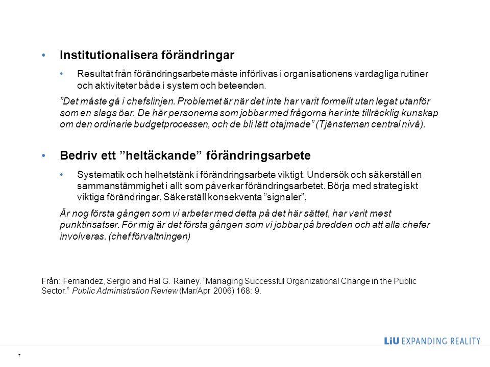 Institutionalisera förändringar Resultat från förändringsarbete måste införlivas i organisationens vardagliga rutiner och aktiviteter både i system oc