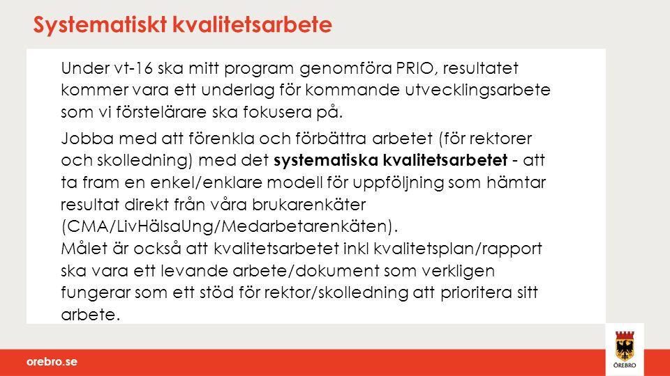 orebro.se Systematiskt kvalitetsarbete Under vt-16 ska mitt program genomföra PRIO, resultatet kommer vara ett underlag för kommande utvecklingsarbete som vi förstelärare ska fokusera på.