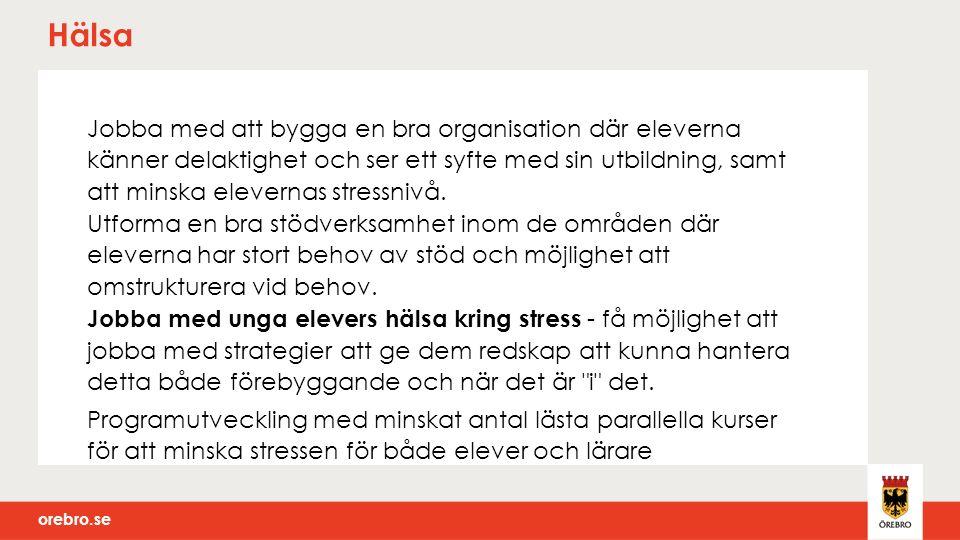orebro.se Hälsa Jobba med att bygga en bra organisation där eleverna känner delaktighet och ser ett syfte med sin utbildning, samt att minska elevernas stressnivå.