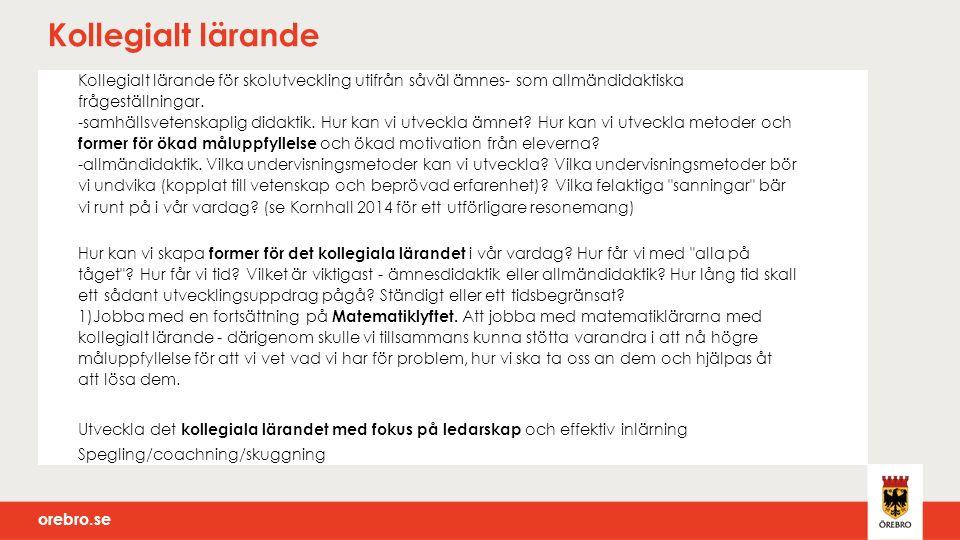 orebro.se Kollegialt lärande Kollegialt lärande för skolutveckling utifrån såväl ämnes- som allmändidaktiska frågeställningar.