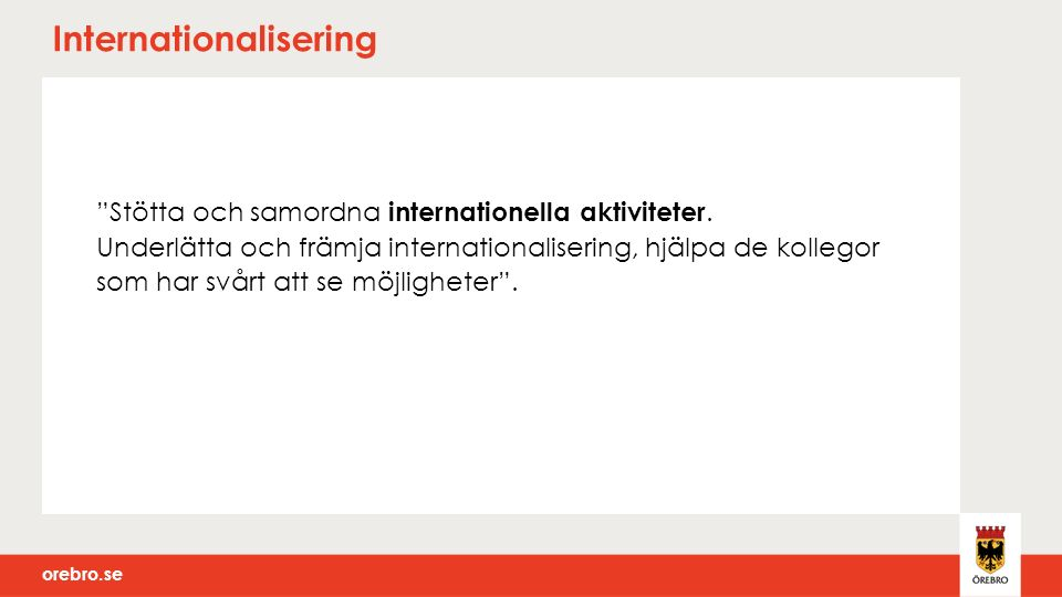 orebro.se Internationalisering Stötta och samordna internationella aktiviteter.
