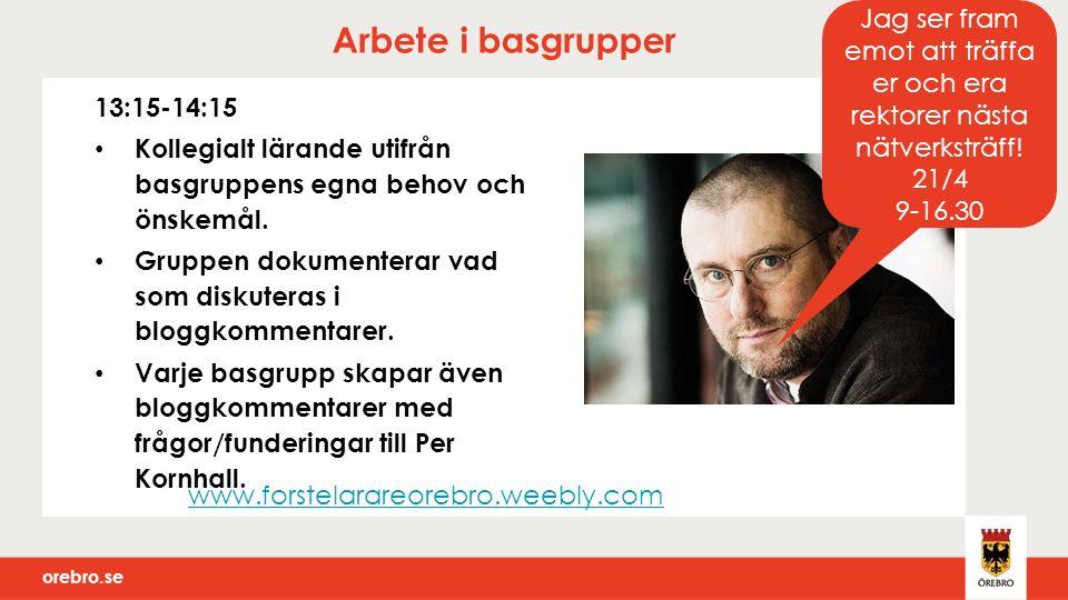 orebro.se Arbete i basgrupper 13:15-14:15 Kollegialt lärande utifrån basgruppens egna behov och önskemål.