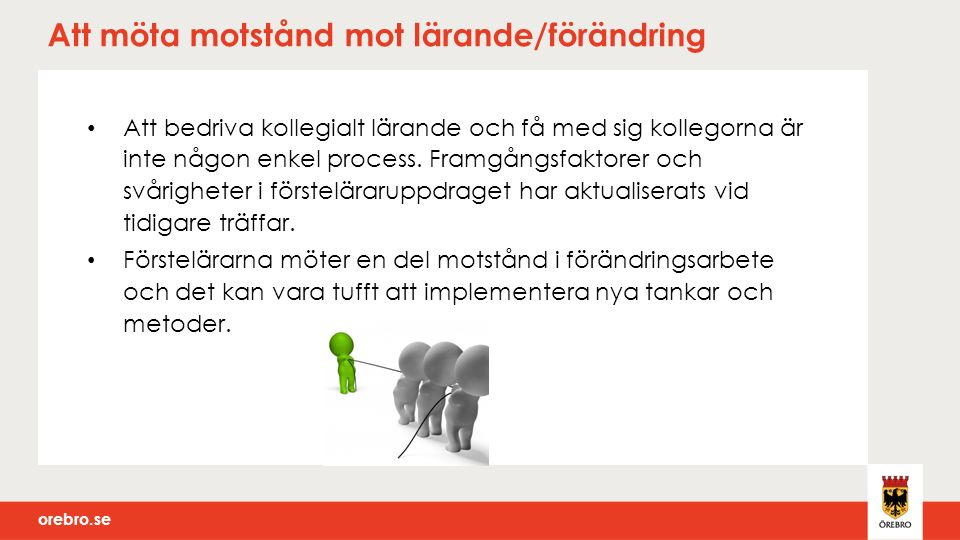 orebro.se Tydlighet i roll och uppdrag Tydligt uppdrag från skolledning och därmed ett tydligt mandat för skolutvecklingsuppdraget.