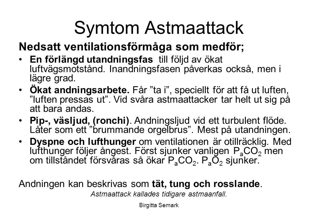 Symtom Astmaattack Nedsatt ventilationsförmåga som medför; En förlängd utandningsfas till följd av ökat luftvägsmotstånd.