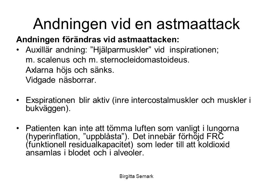 Birgitta Semark Andningen vid en astmaattack Andningen förändras vid astmaattacken: Auxillär andning: Hjälparmuskler vid inspirationen; m.