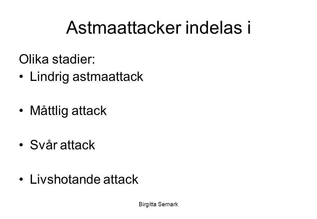 Birgitta Semark Astmaattacker indelas i Olika stadier: Lindrig astmaattack Måttlig attack Svår attack Livshotande attack
