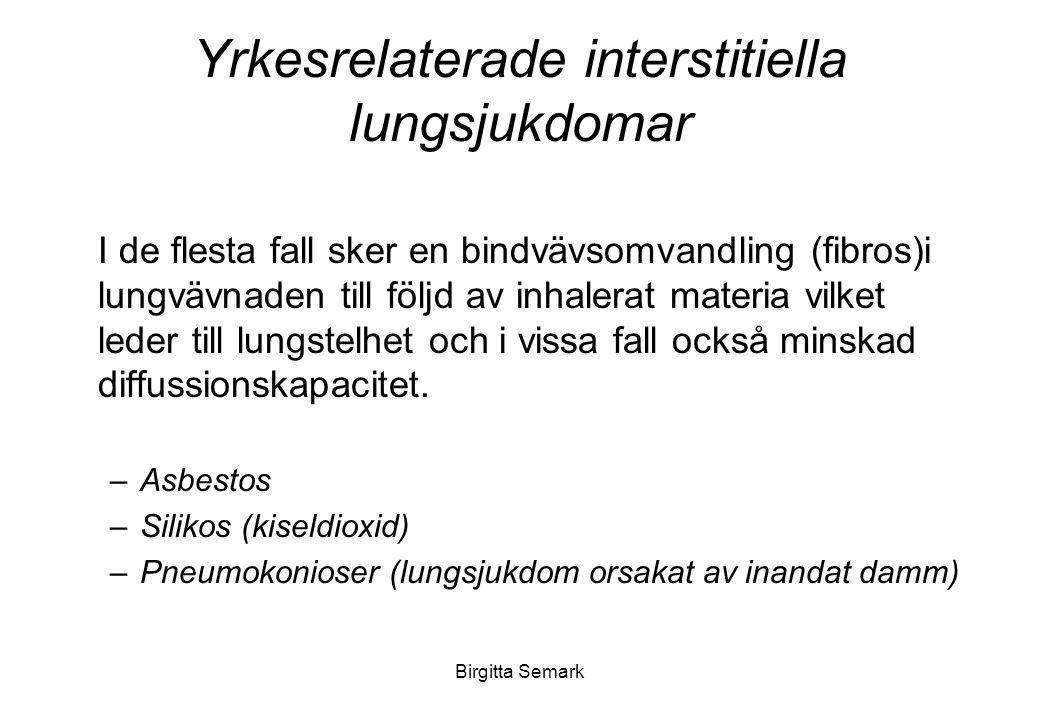 Birgitta Semark Yrkesrelaterade interstitiella lungsjukdomar I de flesta fall sker en bindvävsomvandling (fibros)i lungvävnaden till följd av inhalerat materia vilket leder till lungstelhet och i vissa fall också minskad diffussionskapacitet.