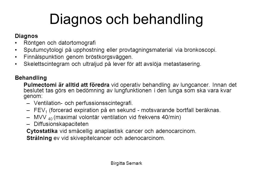 Birgitta Semark Diagnos och behandling Diagnos Röntgen och datortomografi Sputumcytologi på upphostning eller provtagningsmaterial via bronkoscopi.