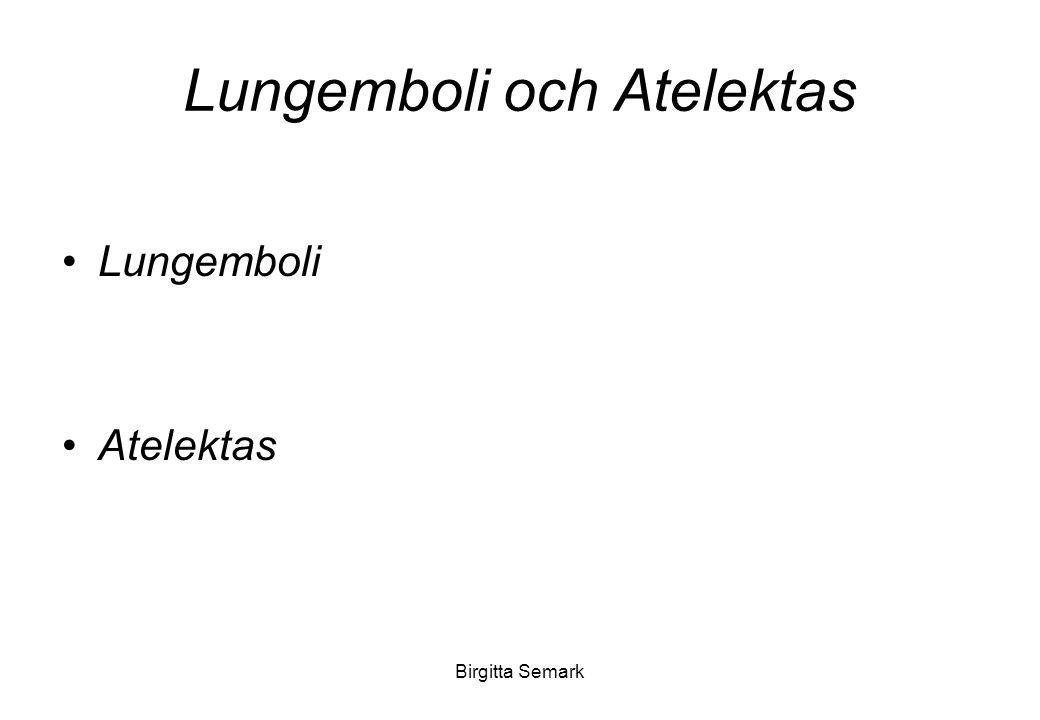 Birgitta Semark Lungemboli och Atelektas Lungemboli Atelektas