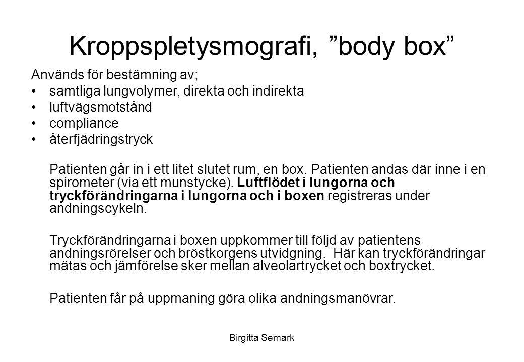 Kroppspletysmografi, body box Används för bestämning av; samtliga lungvolymer, direkta och indirekta luftvägsmotstånd compliance återfjädringstryck Patienten går in i ett litet slutet rum, en box.